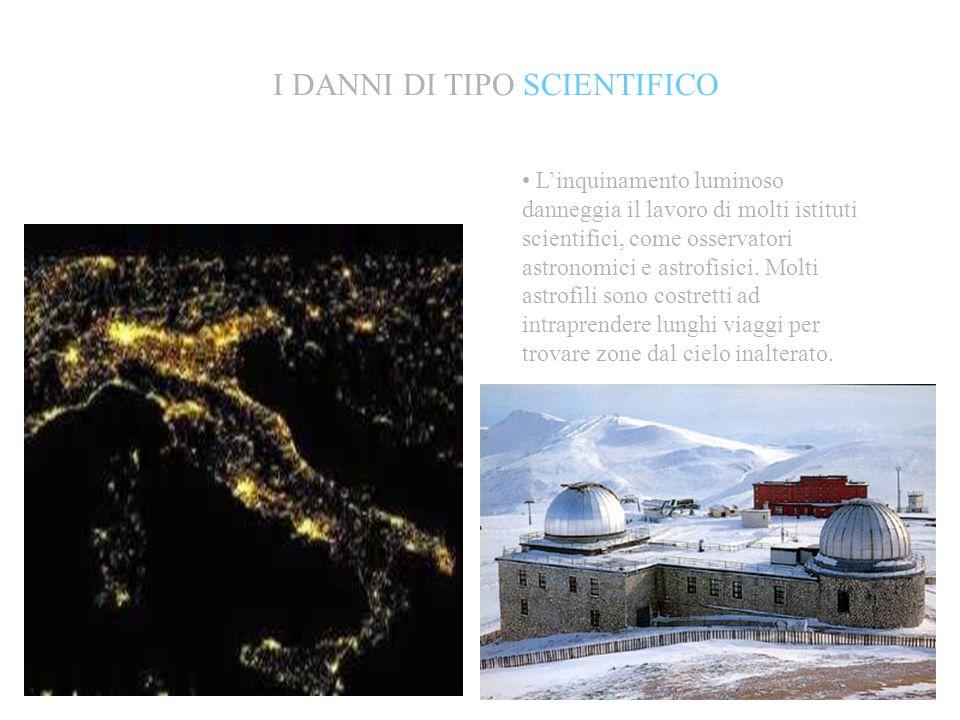 I DANNI DI TIPO SCIENTIFICO Linquinamento luminoso danneggia il lavoro di molti istituti scientifici, come osservatori astronomici e astrofisici. Molt