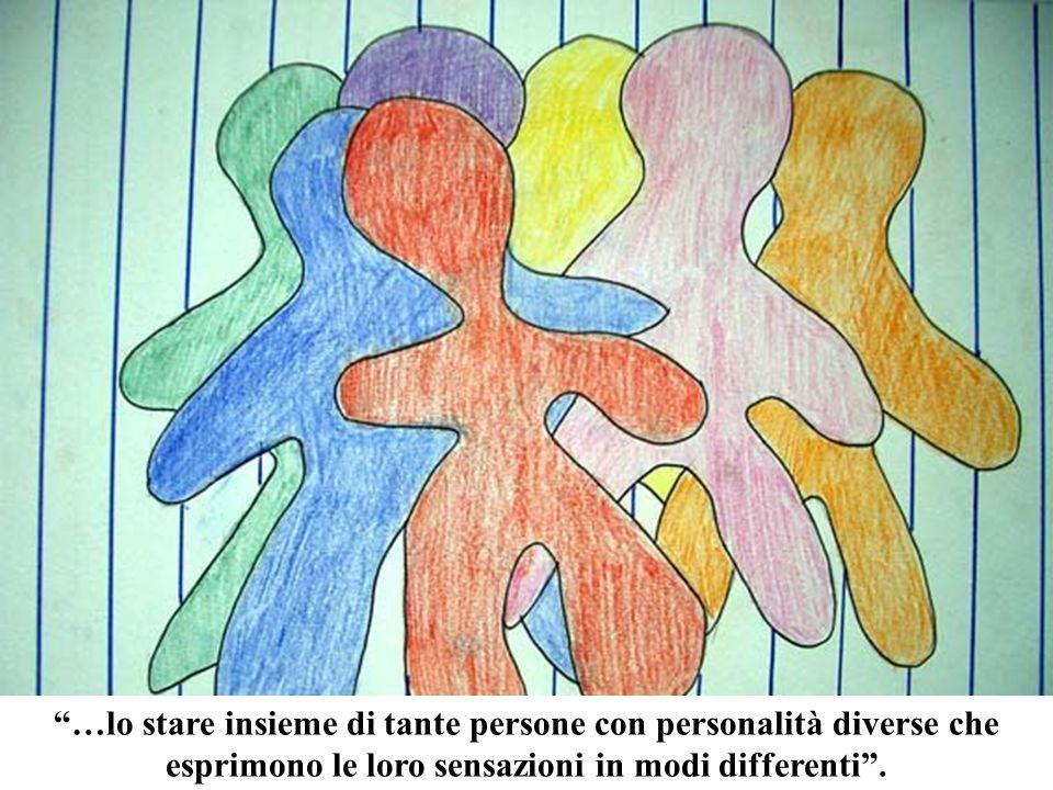 …lo stare insieme di tante persone con personalità diverse che esprimono le loro sensazioni in modi differenti.