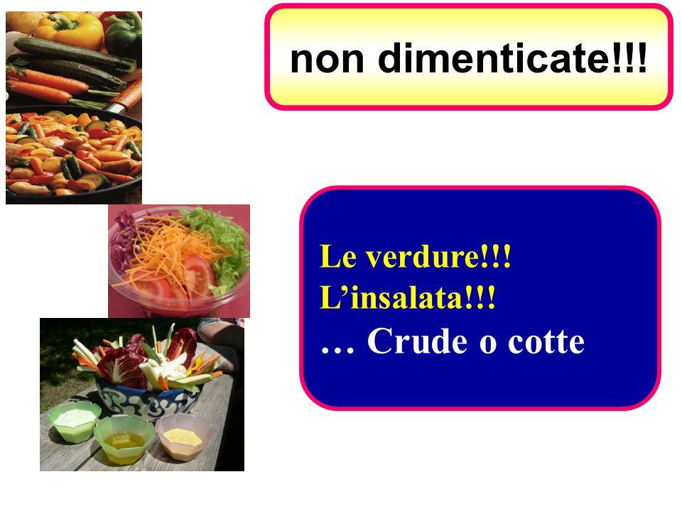 Le verdure!!! Linsalata!!! … Crude o cotte non dimenticate!!!