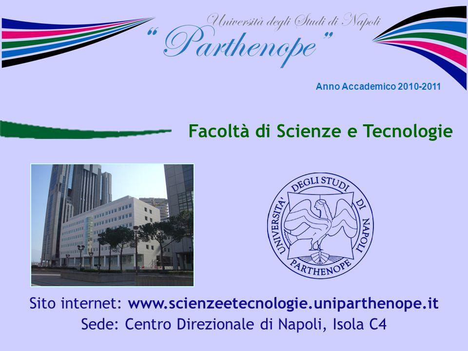 Facoltà di Scienze e Tecnologie Sito internet: www.scienzeetecnologie.uniparthenope.it Sede: Centro Direzionale di Napoli, Isola C4 Anno Accademico 20