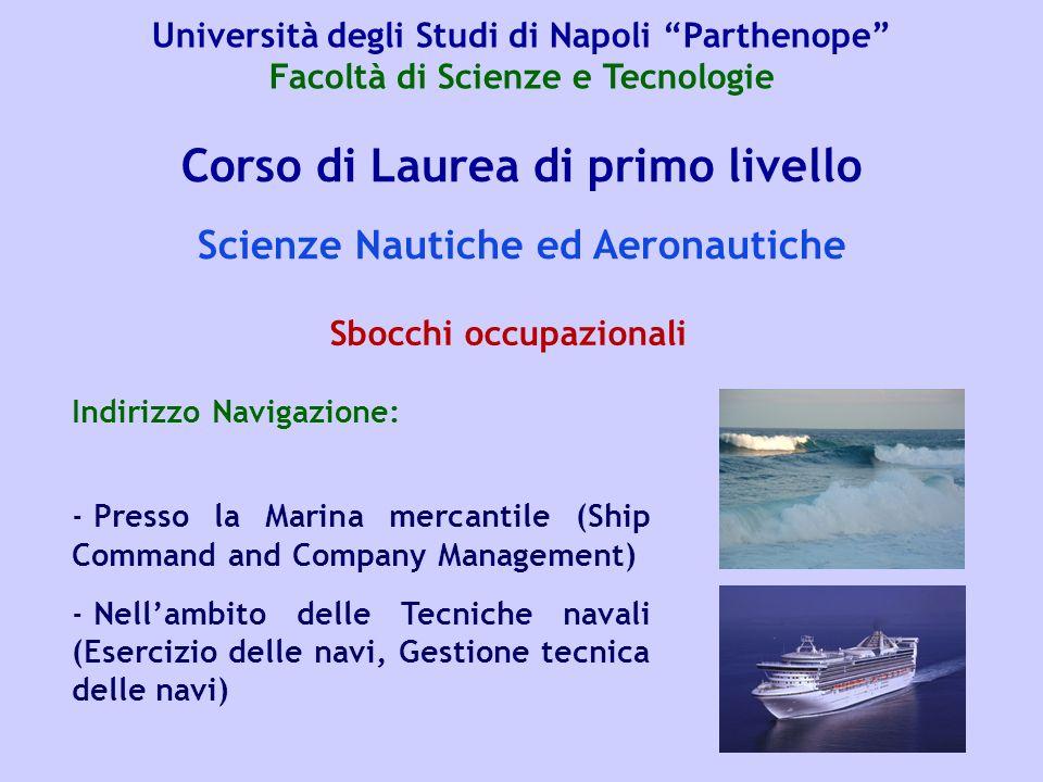 Corso di Laurea di primo livello Scienze Nautiche ed Aeronautiche Indirizzo Navigazione: - Presso la Marina mercantile (Ship Command and Company Manag
