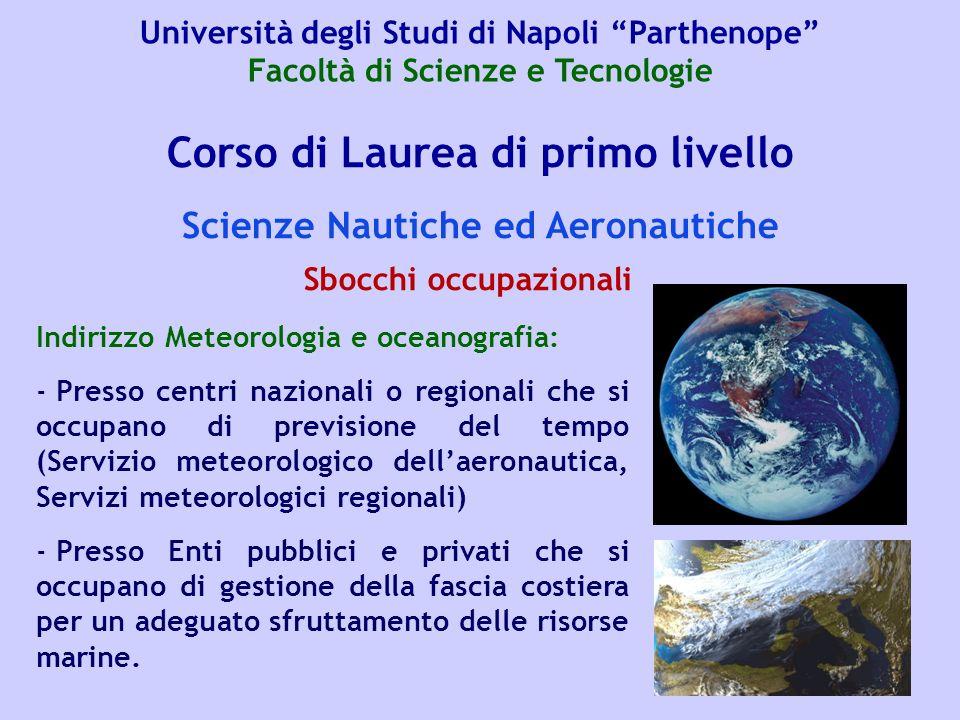 Corso di Laurea di primo livello Scienze Nautiche ed Aeronautiche Indirizzo Meteorologia e oceanografia: - Presso centri nazionali o regionali che si
