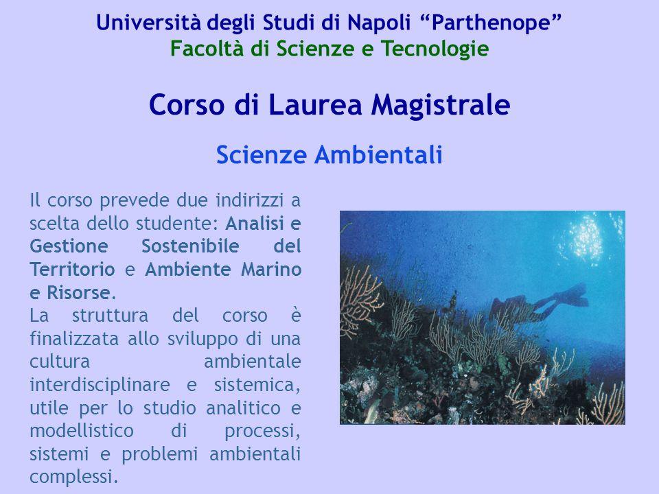Corso di Laurea Magistrale Il corso prevede due indirizzi a scelta dello studente: Analisi e Gestione Sostenibile del Territorio e Ambiente Marino e R