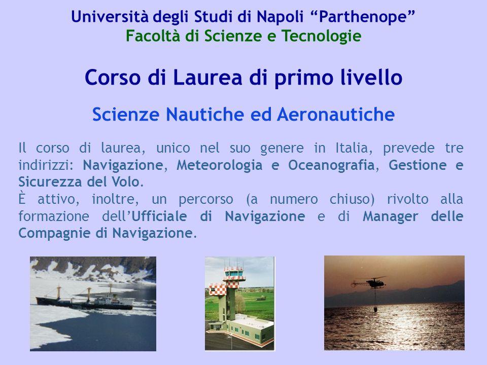 Corso di Laurea di primo livello Il corso di laurea, unico nel suo genere in Italia, prevede tre indirizzi: Navigazione, Meteorologia e Oceanografia,