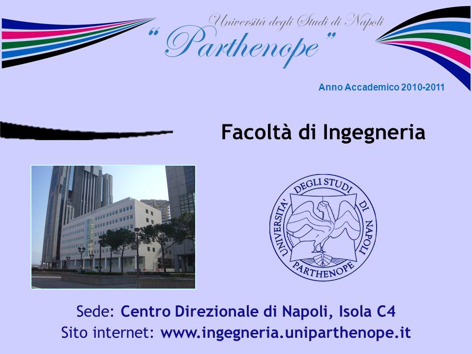 Facoltà di Ingegneria Sede: Centro Direzionale di Napoli, Isola C4 Sito internet: www.ingegneria.uniparthenope.it Anno Accademico 2010-2011