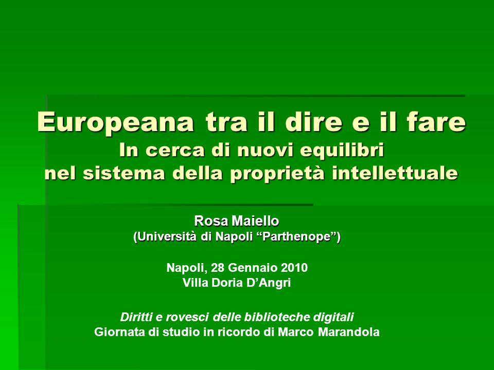 Europeana tra il dire e il fare In cerca di nuovi equilibri nel sistema della proprietà intellettuale Rosa Maiello (Università di Napoli Parthenope) N