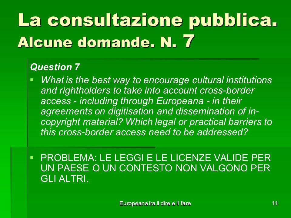 Europeana tra il dire e il fare11 La consultazione pubblica. Alcune domande. N. 7 Question 7 What is the best way to encourage cultural institutions a