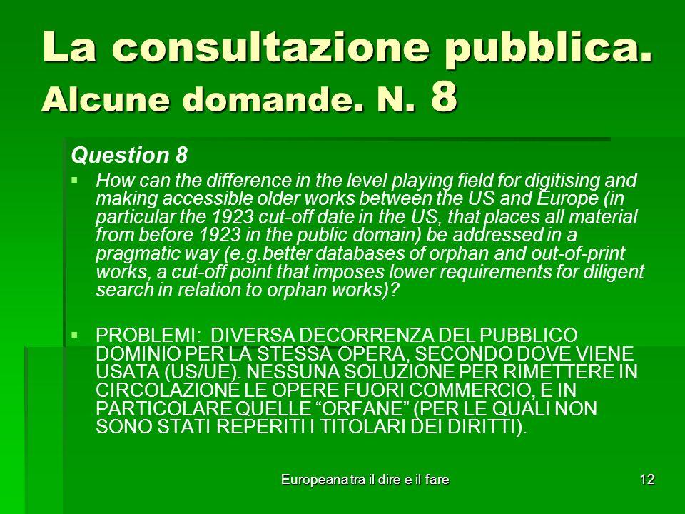 Europeana tra il dire e il fare12 La consultazione pubblica. Alcune domande. N. 8 Question 8 How can the difference in the level playing field for dig