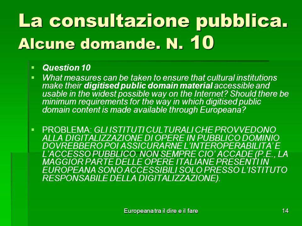 Europeana tra il dire e il fare14 La consultazione pubblica. Alcune domande. N. 10 Question 10 What measures can be taken to ensure that cultural inst