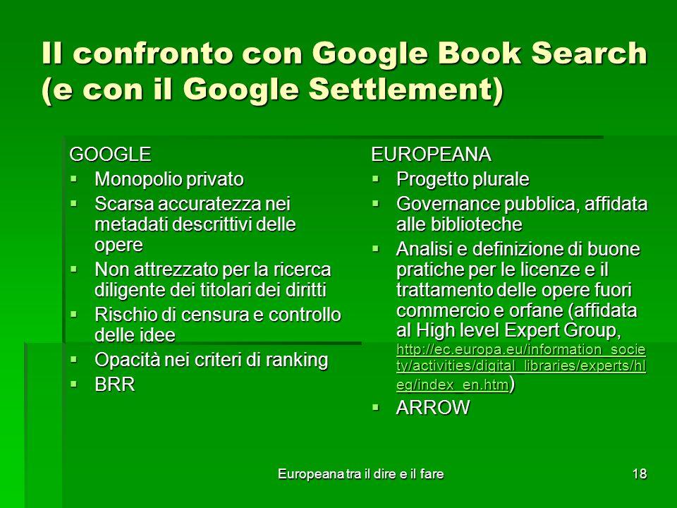 Europeana tra il dire e il fare18 Il confronto con Google Book Search (e con il Google Settlement) GOOGLE Monopolio privato Monopolio privato Scarsa a