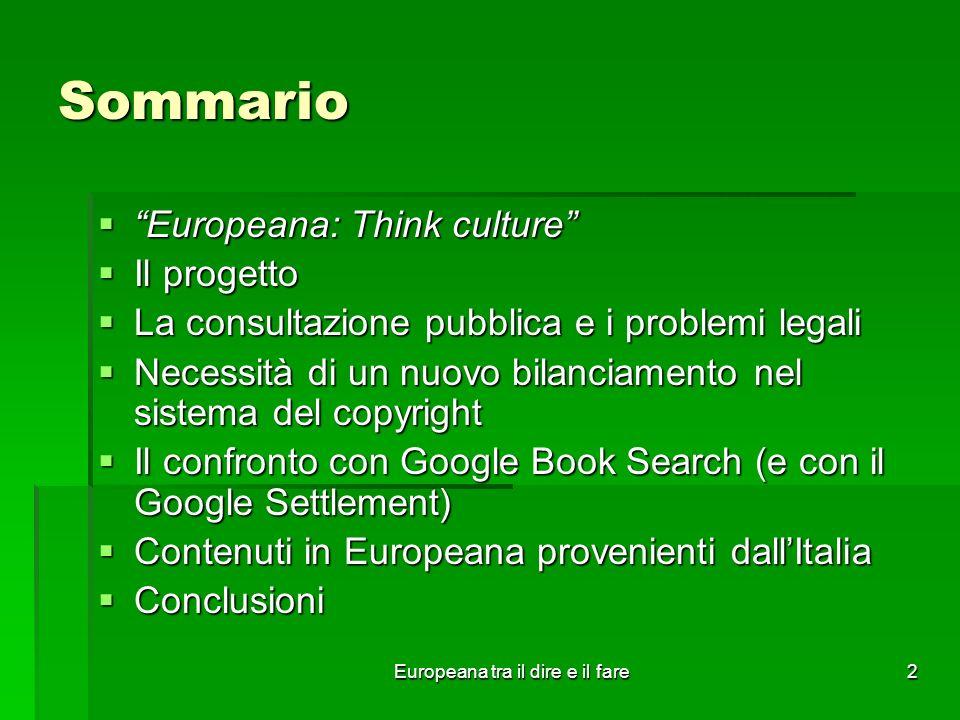 Europeana tra il dire e il fare2 Sommario Europeana: Think culture Europeana: Think culture Il progetto Il progetto La consultazione pubblica e i prob