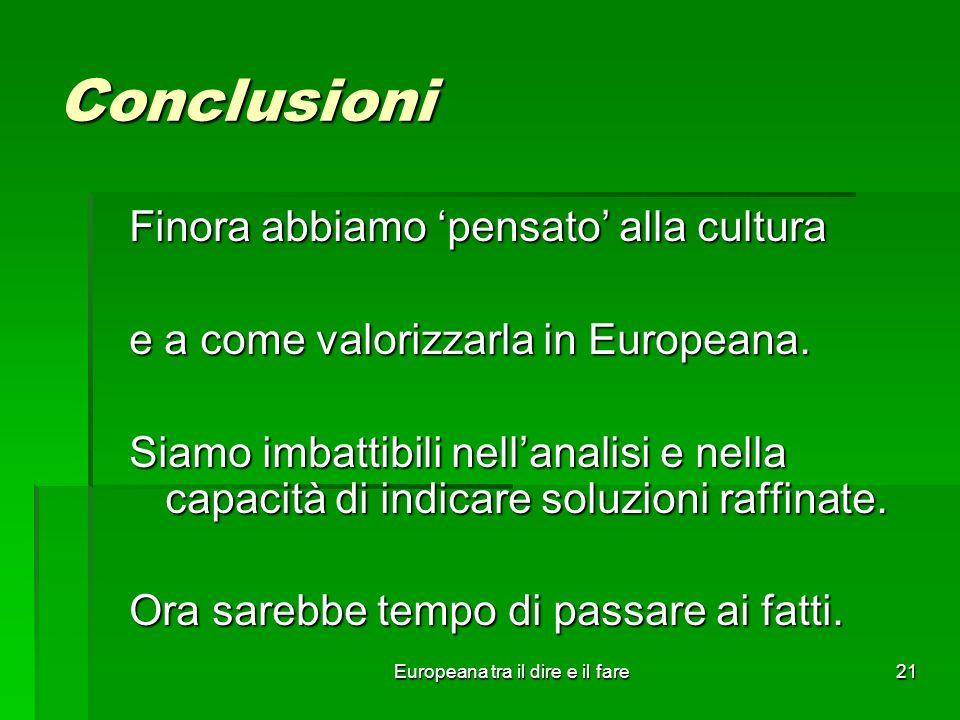 Europeana tra il dire e il fare21 Conclusioni Finora abbiamo pensato alla cultura e a come valorizzarla in Europeana. Siamo imbattibili nellanalisi e