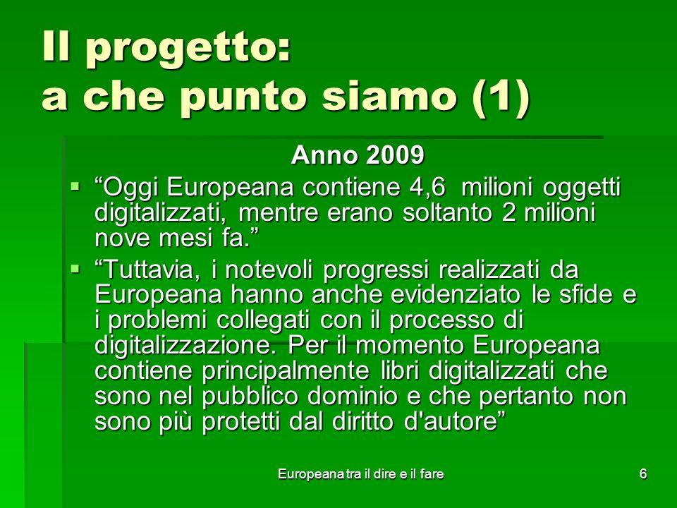 Europeana tra il dire e il fare6 Il progetto: a che punto siamo (1) Anno 2009 Oggi Europeana contiene 4,6 milioni oggetti digitalizzati, mentre erano