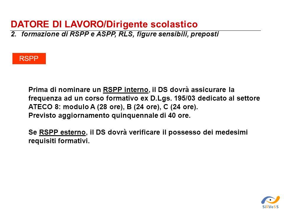 DATORE DI LAVORO/Dirigente scolastico 2.formazione di RSPP e ASPP, RLS, figure sensibili, preposti SiRVeSS Prima di nominare un RSPP interno, il DS do