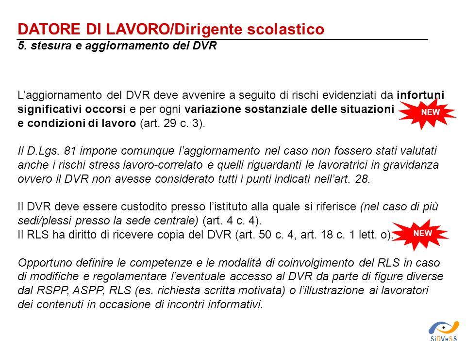 DATORE DI LAVORO/Dirigente scolastico 5. stesura e aggiornamento del DVR SiRVeSS Laggiornamento del DVR deve avvenire a seguito di rischi evidenziati