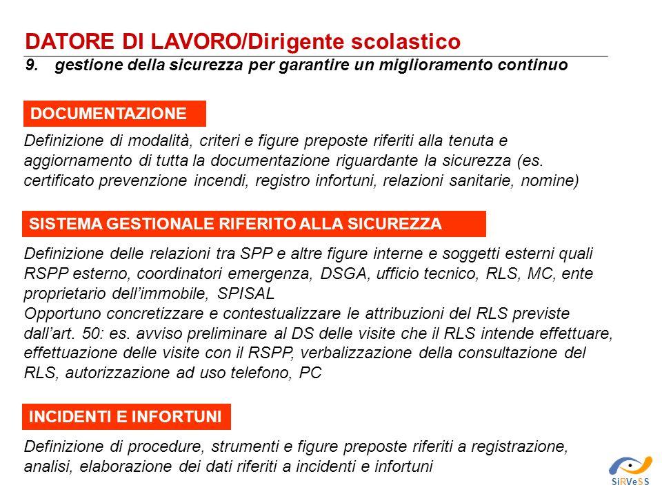 DATORE DI LAVORO/Dirigente scolastico 9. gestione della sicurezza per garantire un miglioramento continuo SiRVeSS Definizione di procedure, strumenti