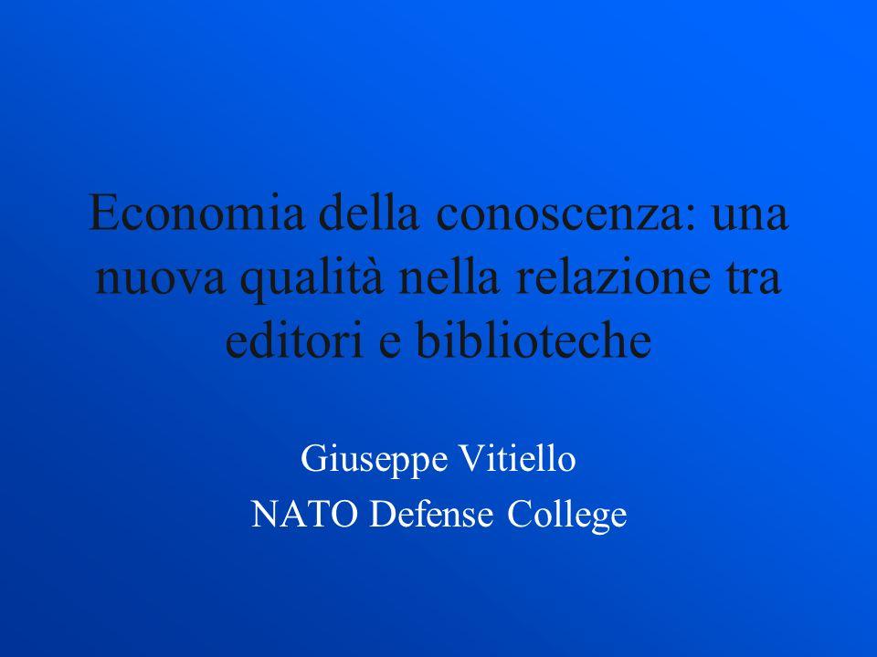 Economia della conoscenza: una nuova qualità nella relazione tra editori e biblioteche Giuseppe Vitiello NATO Defense College