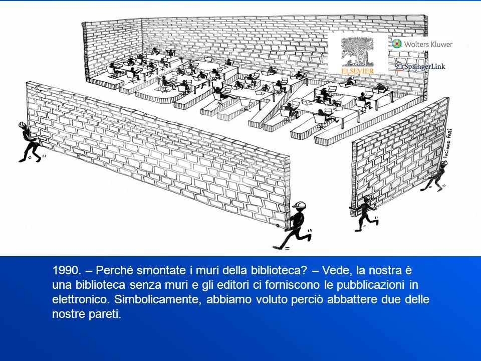 1990. – Perché smontate i muri della biblioteca.