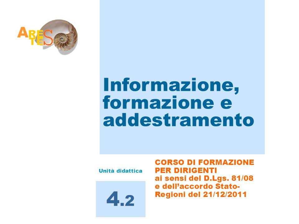 Informazione, formazione e addestramento 4.2 CORSO DI FORMAZIONE PER DIRIGENTI ai sensi del D.Lgs. 81/08 e dellaccordo Stato- Regioni del 21/12/2011 U