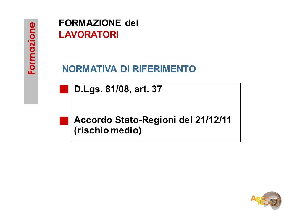 FORMAZIONE dei LAVORATORI D.Lgs. 81/08, art. 37 Accordo Stato-Regioni del 21/12/11 (rischio medio) Formazione NORMATIVA DI RIFERIMENTO