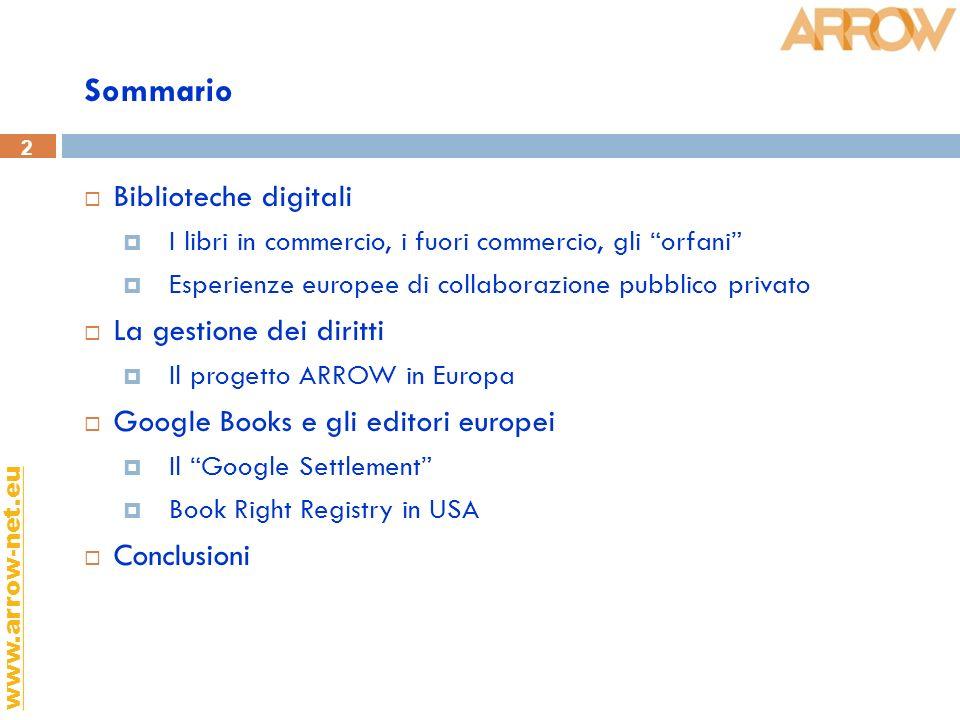 2 www.arrow-net.eu Sommario Biblioteche digitali I libri in commercio, i fuori commercio, gli orfani Esperienze europee di collaborazione pubblico pri