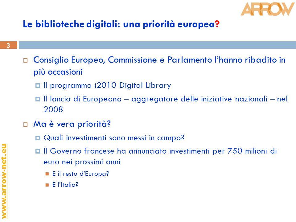 3 www.arrow-net.eu Le biblioteche digitali: una priorità europea? Consiglio Europeo, Commissione e Parlamento lhanno ribadito in più occasioni Il prog