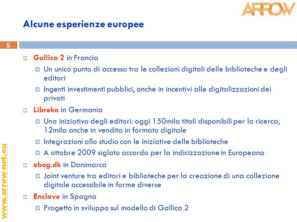 5 www.arrow-net.eu Alcune esperienze europee Gallica 2 in Francia Un unico punto di accesso tra le collezioni digitali delle biblioteche e degli edito