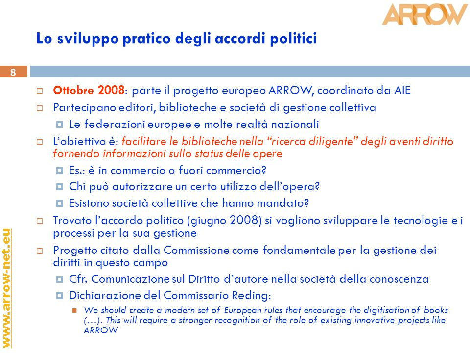 8 www.arrow-net.eu Lo sviluppo pratico degli accordi politici Ottobre 2008: parte il progetto europeo ARROW, coordinato da AIE Partecipano editori, bi