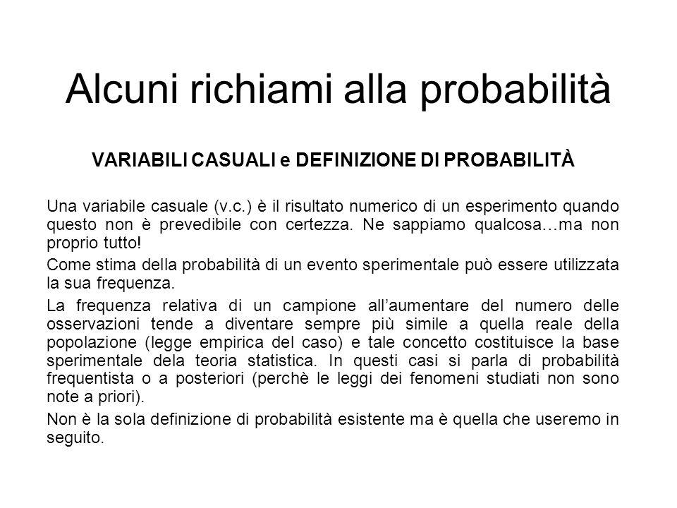 Alcuni richiami alla probabilità VARIABILI CASUALI e DEFINIZIONE DI PROBABILITÀ Una variabile casuale (v.c.) è il risultato numerico di un esperimento