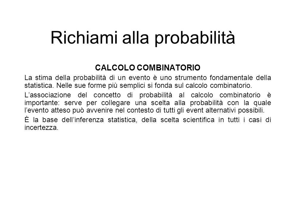 Richiami alla probabilità CALCOLO COMBINATORIO La stima della probabilità di un evento è uno strumento fondamentale della statistica. Nelle sue forme