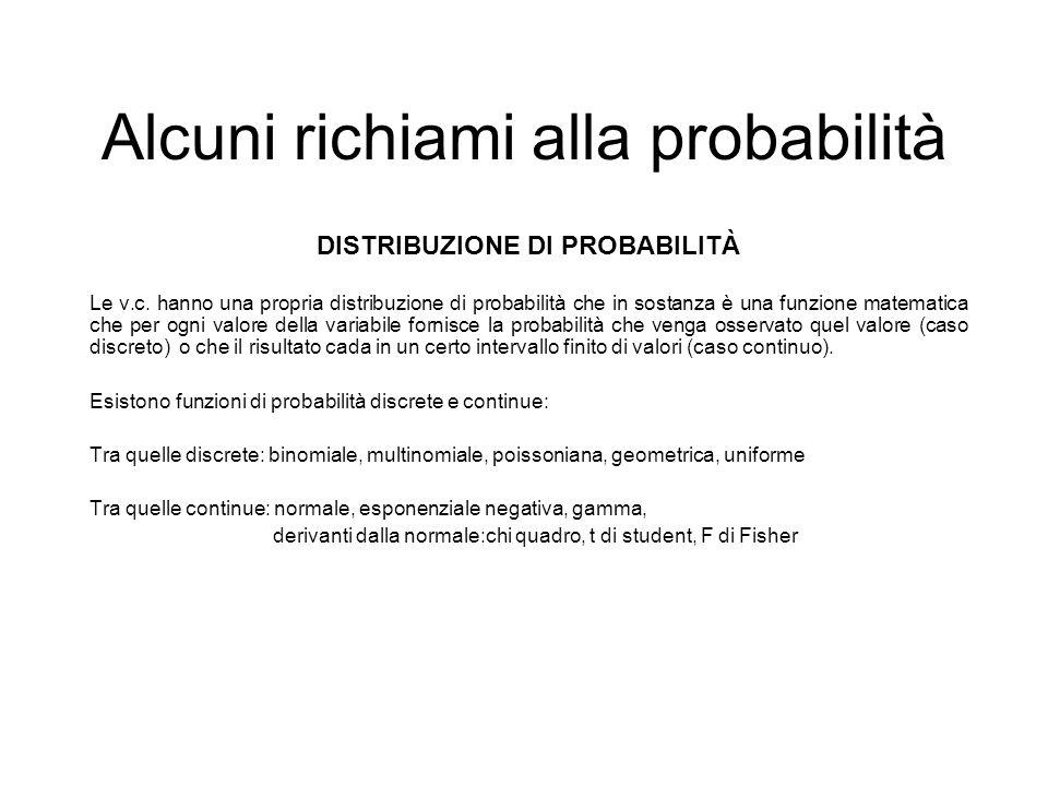 Alcuni richiami alla probabilità DISTRIBUZIONE DI PROBABILITÀ Le v.c. hanno una propria distribuzione di probabilità che in sostanza è una funzione ma