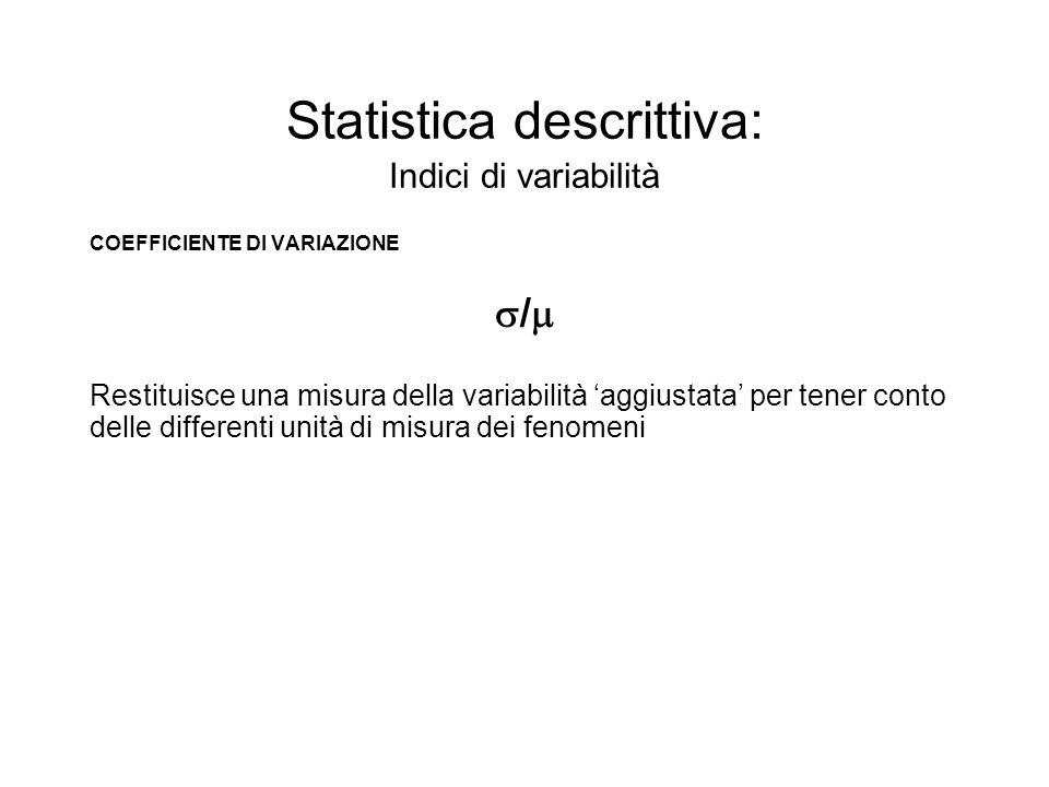Statistica descrittiva: Indici di variabilità COEFFICIENTE DI VARIAZIONE / Restituisce una misura della variabilità aggiustata per tener conto delle d