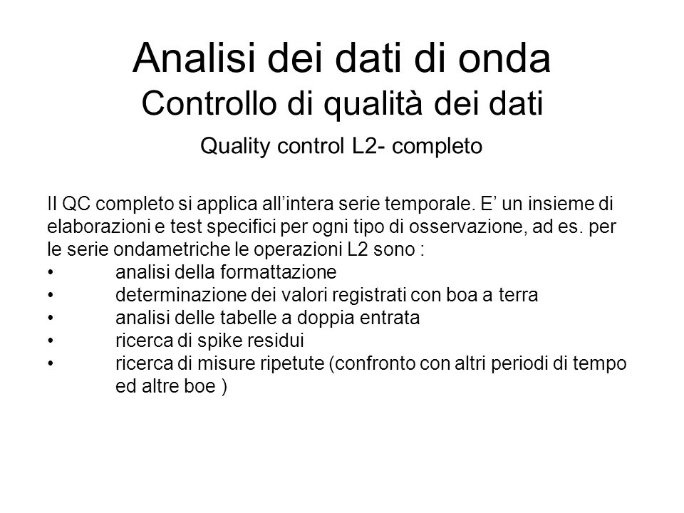 Analisi dei dati di onda Controllo di qualità dei dati Quality control L2- completo Il QC completo si applica allintera serie temporale. E un insieme