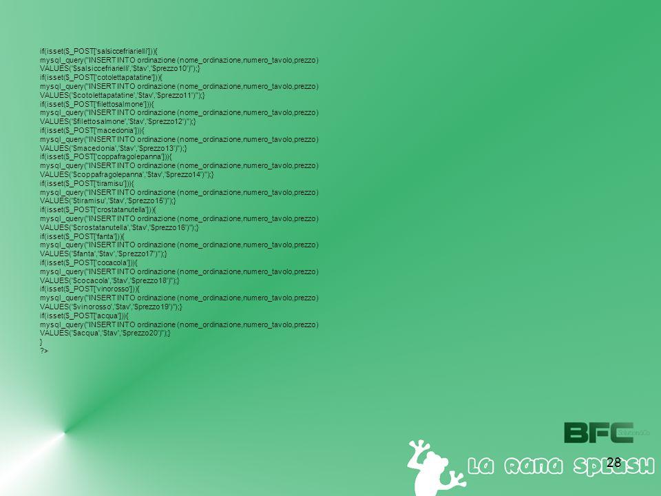 28 if(isset($_POST['salsiccefriarielli'])){ mysql_query(