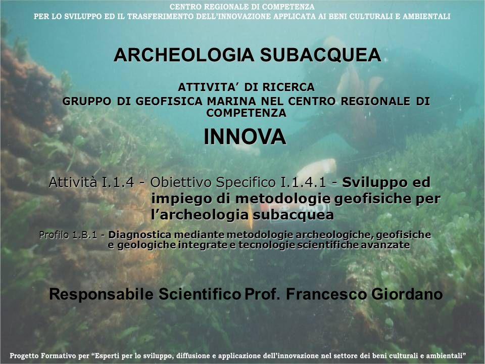 Attività I.1.4 - Obiettivo Specifico I.1.4.1 - Sviluppo ed impiego di metodologie geofisiche per larcheologia subacquea Profilo 1.B.1 - Diagnostica me
