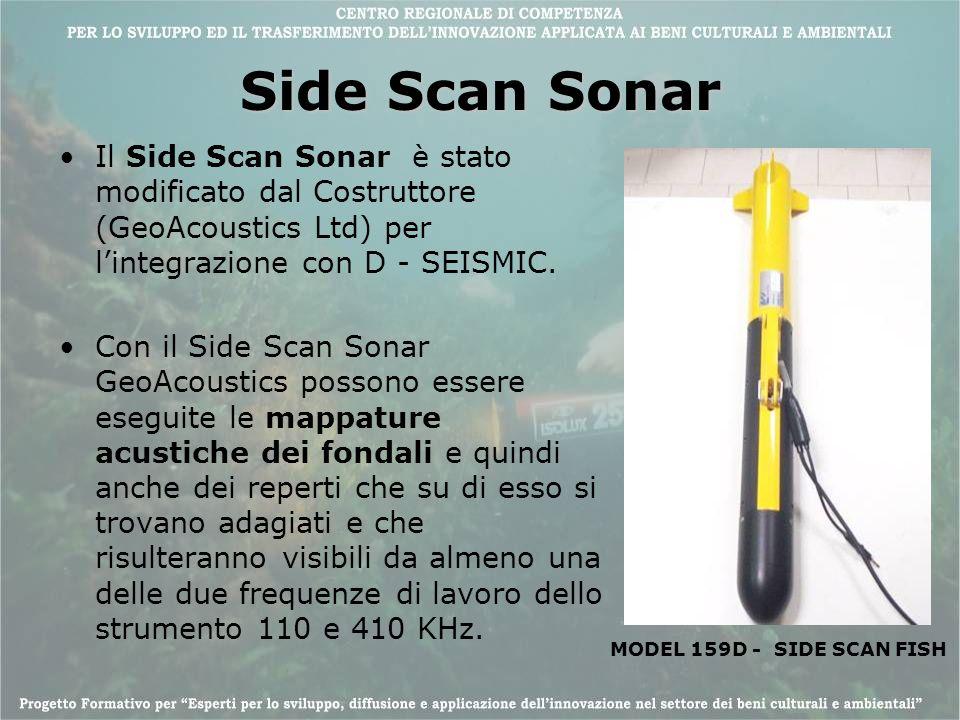 Side Scan Sonar Il Side Scan Sonar è stato modificato dal Costruttore (GeoAcoustics Ltd) per lintegrazione con D - SEISMIC. Con il Side Scan Sonar Geo