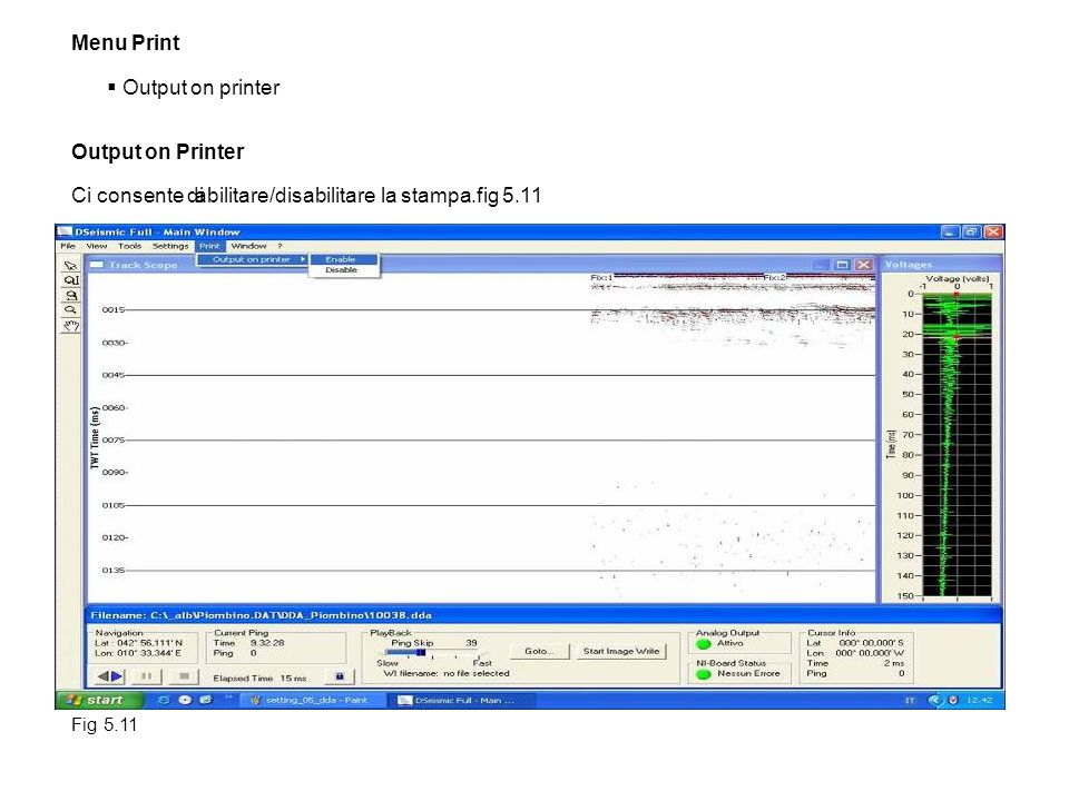 Menu Print Output on printer Output on Printer Ci consente di abilitare/disabilitare la stampa.fig 5.11 Fig 5.11