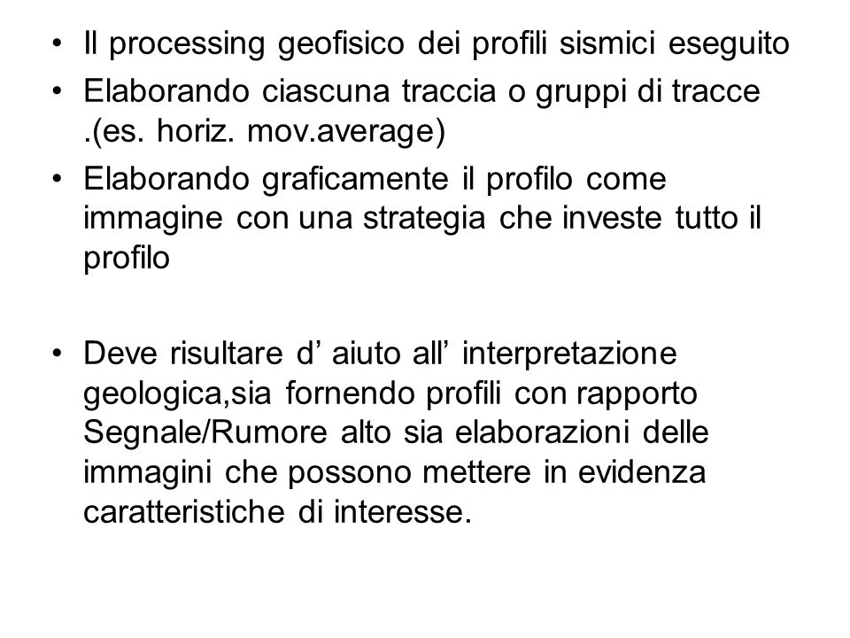 Il processing geofisico dei profili sismici eseguito Elaborando ciascuna traccia o gruppi di tracce.(es. horiz. mov.average) Elaborando graficamente i