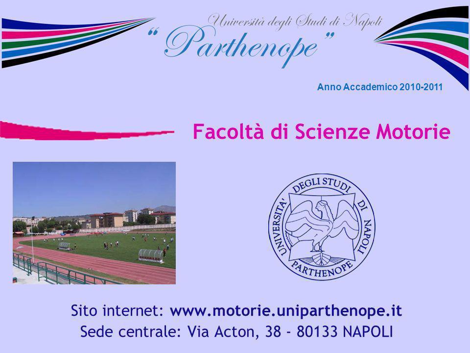 Facoltà di Scienze Motorie Sito internet: www.motorie.uniparthenope.it Sede centrale: Via Acton, 38 - 80133 NAPOLI Anno Accademico 2010-2011
