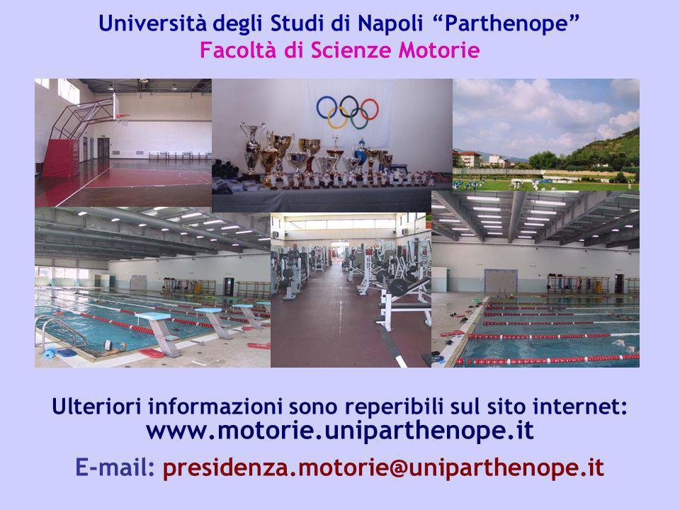 Università degli Studi di Napoli Parthenope Facoltà di Scienze Motorie Ulteriori informazioni sono reperibili sul sito internet: www.motorie.uniparthe