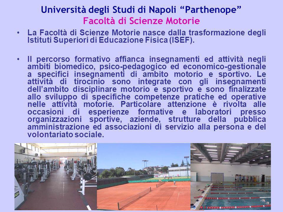 Università degli Studi di Napoli Parthenope Facoltà di Scienze Motorie La Facoltà di Scienze Motorie nasce dalla trasformazione degli Istituti Superiori di Educazione Fisica (ISEF).