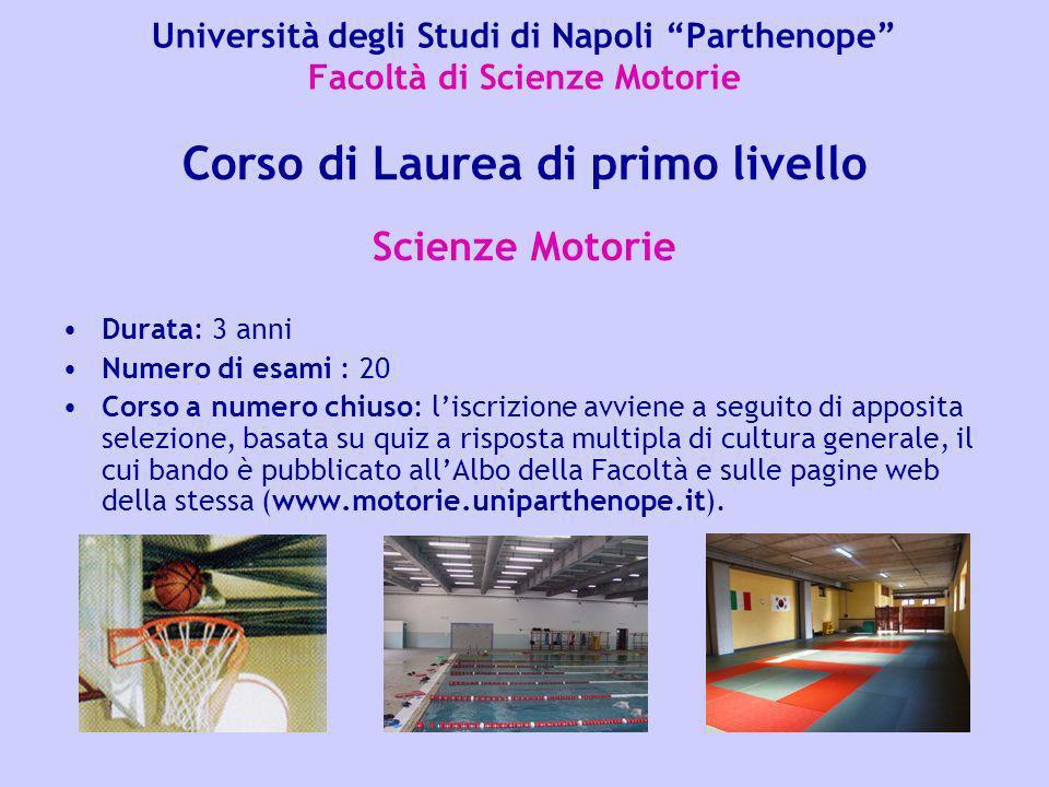 Università degli Studi di Napoli Parthenope Facoltà di Scienze Motorie Durata: 3 anni Numero di esami : 20 Corso a numero chiuso: liscrizione avviene