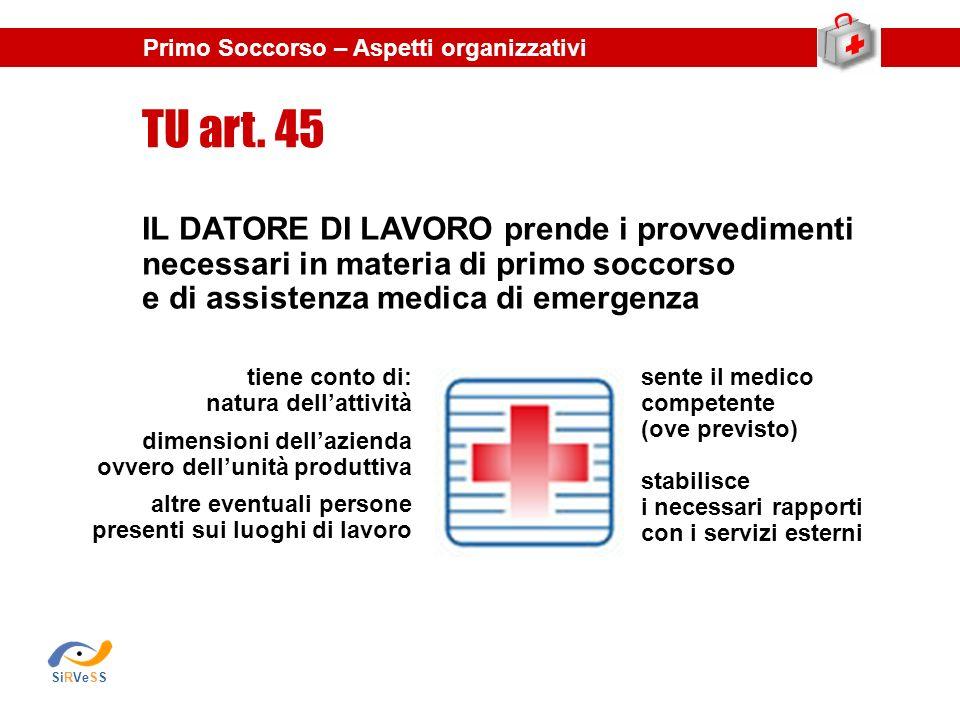 IL DATORE DI LAVORO prende i provvedimenti necessari in materia di primo soccorso e di assistenza medica di emergenza TU art. 45 sente il medico compe