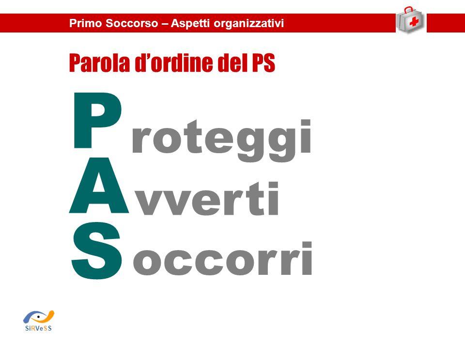 Parola dordine del PS PASPAS roteggi vverti occorri Primo Soccorso – Aspetti organizzativi SiRVeSS