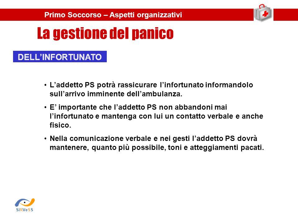 La gestione del panico Primo Soccorso – Aspetti organizzativi Laddetto PS potrà rassicurare linfortunato informandolo sullarrivo imminente dellambulanza.