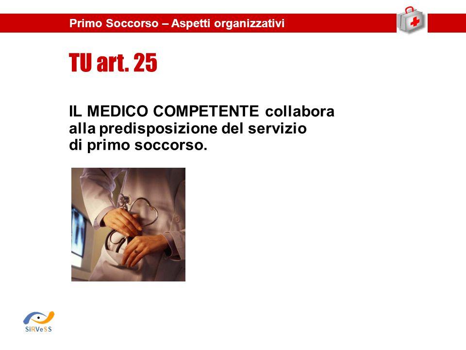 IL MEDICO COMPETENTE collabora alla predisposizione del servizio di primo soccorso. TU art. 25 Primo Soccorso – Aspetti organizzativi SiRVeSS
