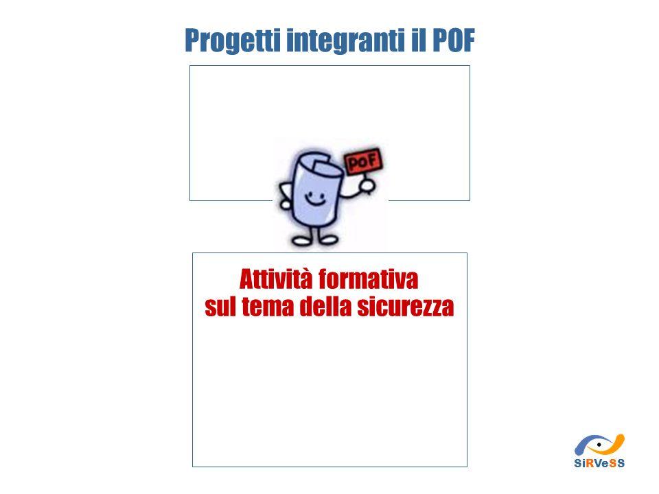 Progetti integranti il POF Attività formativa sul tema della sicurezza SiRVeSS