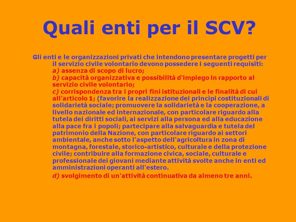 Quali enti per il SCV? Gli enti e le organizzazioni privati che intendono presentare progetti per il servizio civile volontario devono possedere i seg