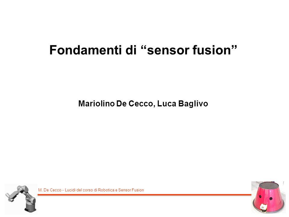 M. De Cecco - Lucidi del corso di Robotica e Sensor Fusion Fondamenti di sensor fusion Mariolino De Cecco, Luca Baglivo
