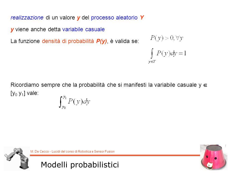 M. De Cecco - Lucidi del corso di Robotica e Sensor Fusion Modelli probabilistici realizzazione di un valore y del processo aleatorio Y y viene anche